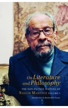 On Literature and Philosophy - The Non-Fiction Writing of Naguib Mahfouz: Volume 1