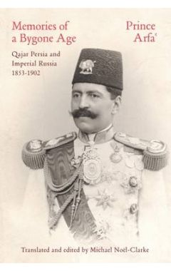Memories of Bygone Age qajar Persia and Imperial Russia 1853-1902