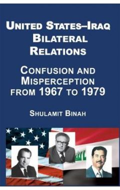 United States-Iraq Bilateral Relations: Confusion and Misperception from 1967 to 1979