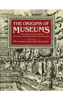 The Origins of Museums: The Cabinet of Curiosities in Sixteenth-and-Seventeenth-Century Europe