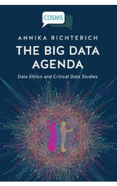 The Big Data Agenda: Data Ethics and Critical Data Studies