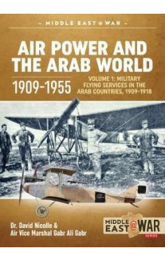 Air Power and the Arab World 1909-1955: Volume 1