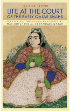 Life at the Court of the Early Qajar Shahs