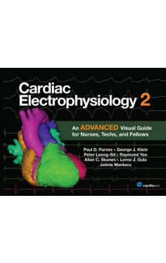 (ADVANCED) CARDIAC ELECTROPHYSIOLOGY 2: AN ADVANCED VISUAL GUIDE FOR NURSES, TECHS & FELLOWS
