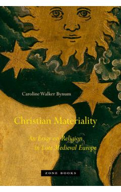 Christian Materiality: An Essay on Religion in Late Medieval Europe
