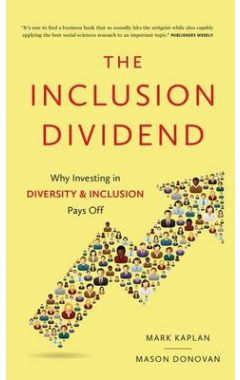 Inclusion Dividend: Why Investing in Diversity & Inclusion Pays off