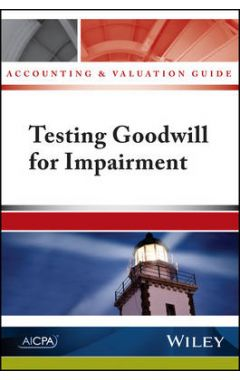 Accounting and Valuation Guide - Testing Goodwill For Impairment