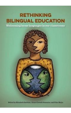 Rethinking Bilingual Education: Welcoming Home Languages in Our Classrooms