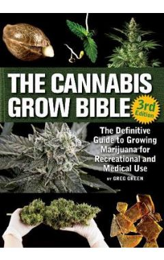 The Cannabis Grow Bible: The Definitive Guide to Growing Marijuana for Recreational and Medicinal Us