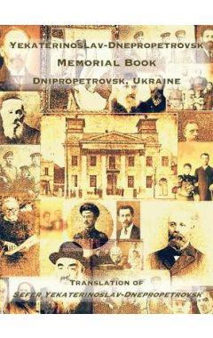 Yekaterinoslav-Dnepropetrovsk Memorial Book (Dnipropetrovsk, Ukraine): Translation of Sefer Yekateri