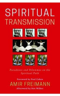 Spiritual Transmission: Paradoxes and Dilemmas on the Spiritual Path