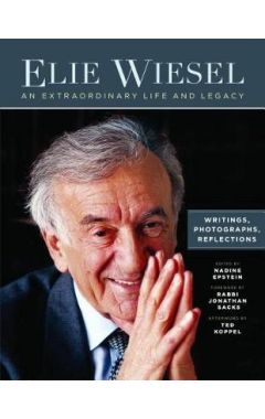 Elie Wiesel, an Extraordinary Life and Legacy: Writings, Photographs and Reflections