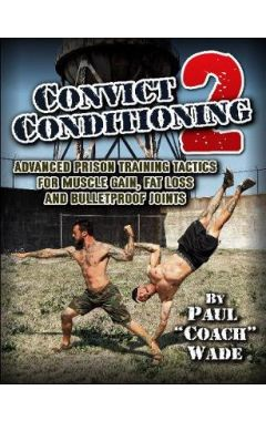 Convict Conditioning 2 Advanced Prison Training Tactics 2e