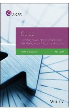 Guide - Reporting on an Entity's Cybersecurity Risk Management Program and Controls, 2017
