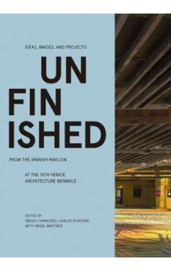 Unfinished: Ideas, Images, and Projects from the Spanish Pavilion at the 15th Venice Architecture Bi
