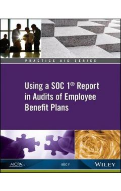 Practice Aid - Using a SOC 1® Report in Audits of Employee Benefit Plans