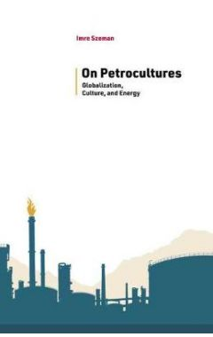 On Petrocultures: Globalization, Culture, and Energy