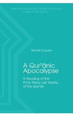 A Qur'anic Apocalypse: A Reading of the Thirty-Three Last Surahs of the Qur'an