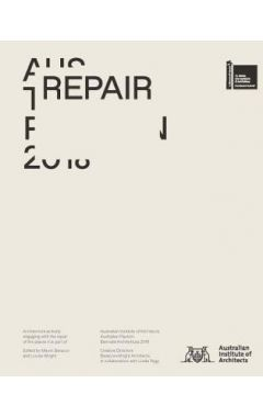 Repair: Australian Pavilion, 16th International Architecture Exhibition, La Biennale Di Venezia 2018