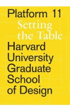 Platform 11: Setting the Table (Harvard University Graduate School of Design)