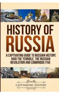 History of Russia: A Captivating Guide to Russian History, Ivan the Terrible, The Russian Revolution