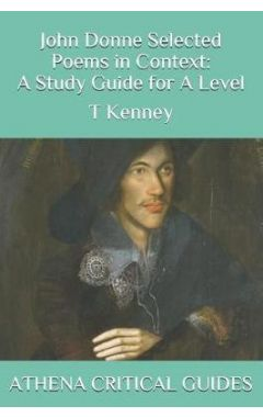 John Donne Selected Poems in Context: A Study Guide for A Level: Athena Critical Guides