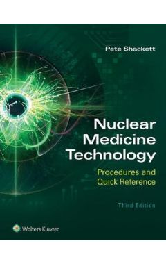 Nuclear Medicine Technology: Procedures and Quick Reference 3e IE