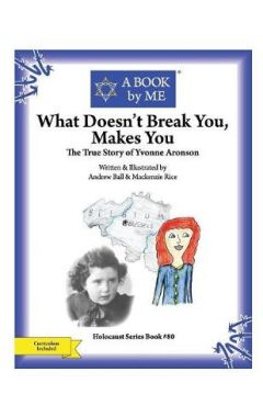 What Doesn't Break You, Makes You: The True Story of Yvonne Aronson
