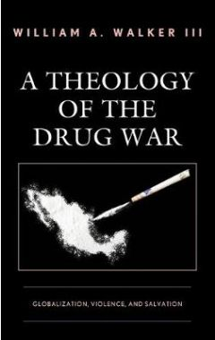 A Theology of the Drug War: Globalization, Violence, and Sal