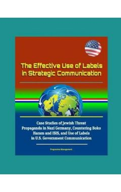 The Effective Use of Labels in Strategic Communication - Case Studies of Jewish Threat Propaganda in