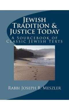 Jewish Tradition & Justice Today: A Sourcebook of Classic Jewish Texts