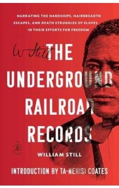 The Underground Railroad Records: Narrating the Hardships, Hairbreadth Escapes, and Death Struggles
