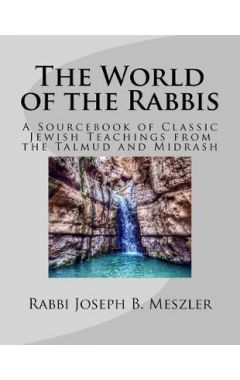 The World of the Rabbis: A Sourcebook of Classic Jewish Teachings from the Talmud and Midrash
