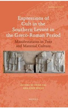 Expressions of Cult in the Southern Levant in the Greco-Roman Period