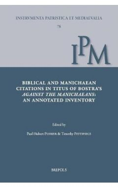 Biblical and Manichaean Citations in Titus of Bostra's Against the Manichaeans: An Annotated Invento