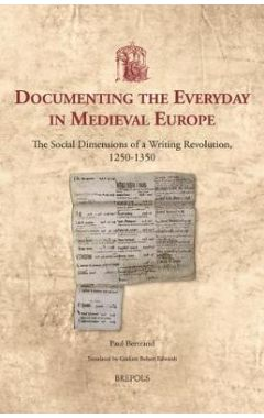 Documenting the Everyday in Medieval Europe: The Social Dimensions of a Writing Revolution, 1250-135
