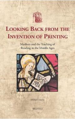 Looking Back from the Invention of Printing: Mothers and the Teaching of Reading in the Middle Ages