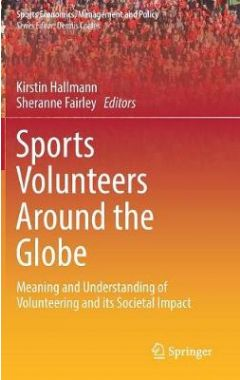 Sports Volunteers Around the Globe: Meaning and Understanding of Volunteering and its Societal Impac