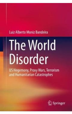 The World Disorder: US Hegemony, Proxy Wars, Terrorism and Humanitarian Catastrophes