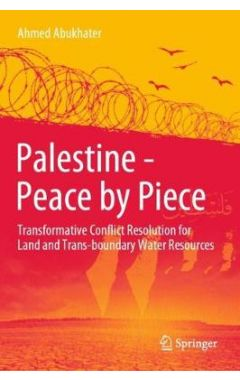 Palestine - Peace by Piece: Transformative Conflict Resolution for Land and Trans-boundary Water Res