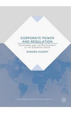 Corporate Power and Regulation: Consumers and the Environment in the European Union