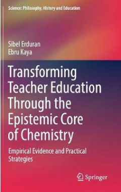 Transforming Teacher Education Through the Epistemic Core of Chemistry: Empirical Evidence and Pract
