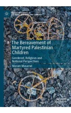 The Bereavement of Martyred Palestinian Children: Gendered, Religious and National Perspectives