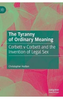The Tyranny of Ordinary Meaning: Corbett v Corbett and the Invention of Legal Sex