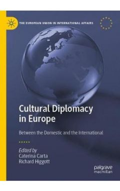 Cultural Diplomacy in Europe: Between the Domestic and the International