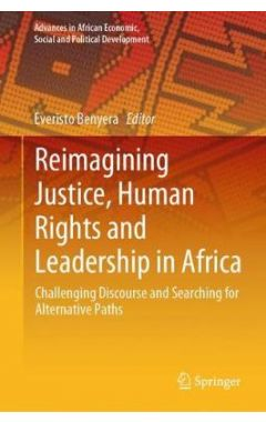 Reimagining Justice, Human Rights and Leadership in Africa: Challenging Discourse and Searching for