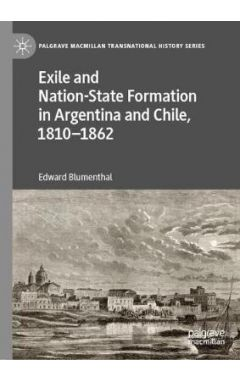 Exile and Nation-State Formation in Argentina and Chile, 1810–1862
