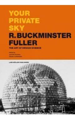 Your Private Sky R. Buckminster Fuller: The Art of Design Science
