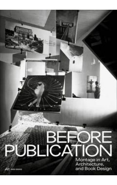 Before Publication - Montage in Art, Architecture, and Book Design. A Reader