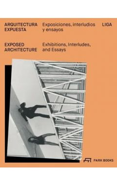 Exposed Architecture: Exhibitions, Interludes, and Essays